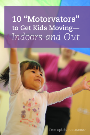 "10 ""Motorvators"" to Get Kids Moving—Indoors and Out"
