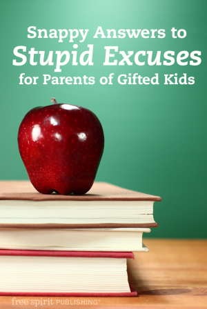 Snappy Answers to Stupid Excuses for Parents of Gifted Kids