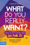 What Do You Really Want? How to Set a Goal and Go for It! A Guide for Teens