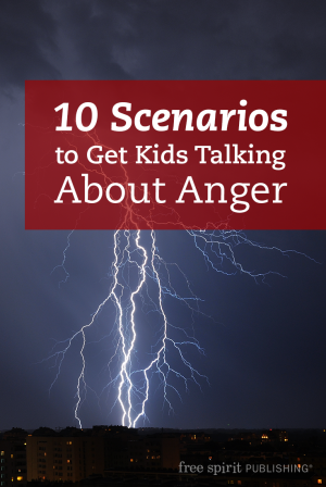 10 Scenarios to Get Kids Talking About Anger