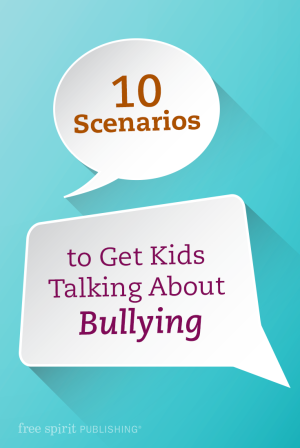 10 scenarios to get kids talking about bullying free spirit 10 scenarios to get kids talking about bullying publicscrutiny Choice Image