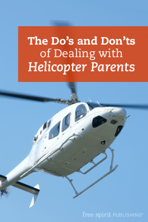 The Do's and Don'ts of Dealing with Helicopter Parents