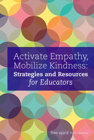 Activate Empathy, Mobilize Kindness: Strategies and Resources for Educators
