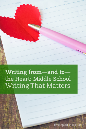 Writing from—and to—the Heart: Middle School Writing That Matters