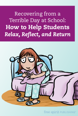 Recovering from a Terrible Day at School: How to Help Students Relax, Reflect, and Return