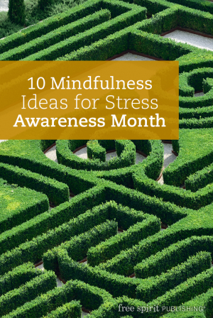 10 Mindfulness Ideas for Stress Awareness Month