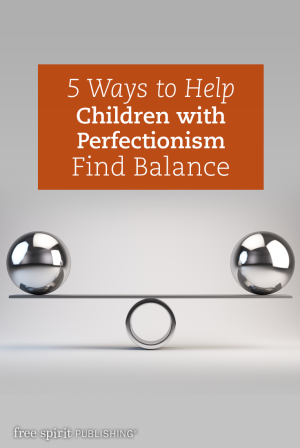 5 Ways to Help Children with Perfectionism Find Balance