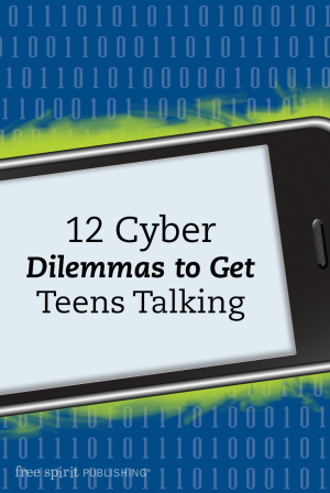 12 Cyber Dilemmas to Get Teens Talking