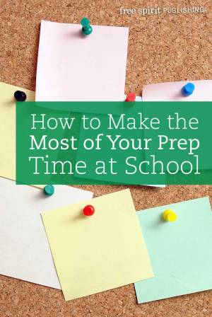 How to Make the Most of Your Prep Time at School