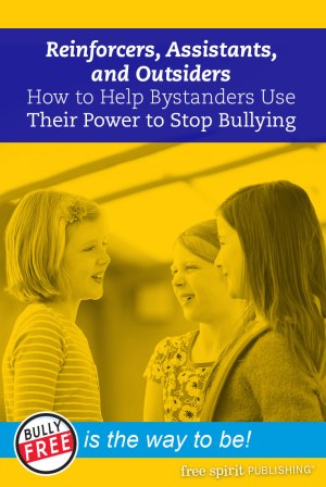 Reinforcers, Assistants, and Outsiders: How to Help Bystanders Use Their Power to Stop Bullying