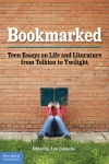 Bookmarked: Teen Essays on Life and Literature from Tolkien to Twilight