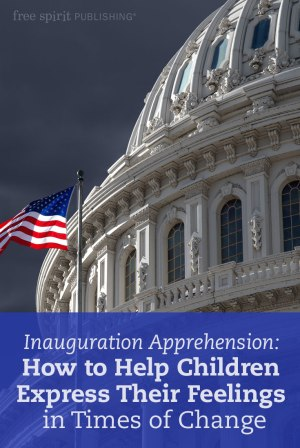 Inauguration Apprehension: How to Help Children Express Their Feelings in Times of Change