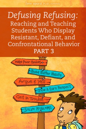Defusing Refusing: Reaching and Teaching Students Who Display Resistant, Defiant, and Confrontational Behavior (Part 3 of 3)