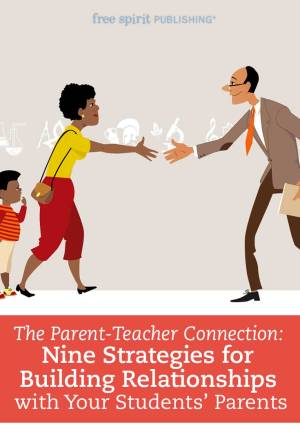 The Parent-Teacher Connection: Nine Strategies for Building Relationships with Your Students' Parents