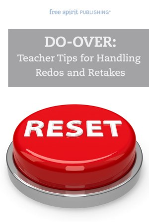 Do-Over: Teacher Tips for Handling Redos and Retakes