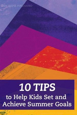10 Tips to Help Kids Set and Achieve Summer Goals