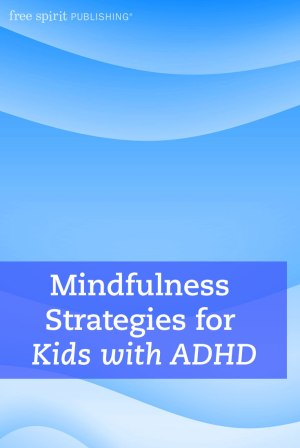 Mindfulness Strategies For Kids With Adhd Free Spirit Publishing Blog