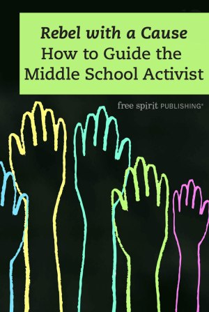 Rebel with a Cause: How to Guide the Middle School Activist
