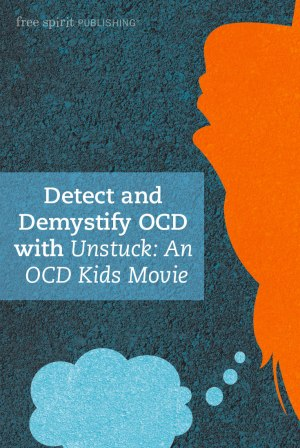 Detect and Demystify OCD with Unstuck: An OCD Kids Movie