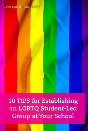10 Tips for Establishing a Gay-Straight Alliance at Your School