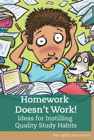 Homework Doesn't Work! Ideas for Instilling Quality Study Habits