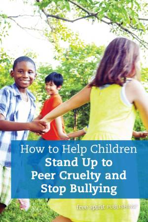 How to Help Children Stand Up to Peer Cruelty and Stop Bullying