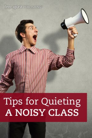 Tips for Quieting a Noisy Class