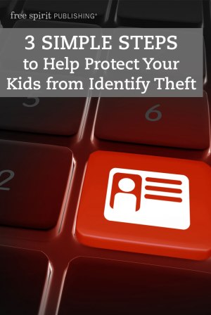 3 Simple Steps to Help Protect Your Kids from Identity Theft