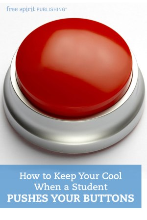 How to Keep Your Cool When a Student Pushes Your Buttons