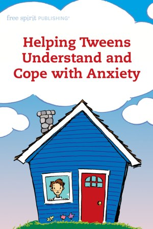 Helping Tweens Understand and Cope with Anxiety