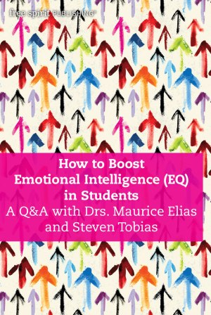 How to Boost Emotional Intelligence (EQ) in Students: A Q&A with Drs. Maurice Elias and Steven Tobias