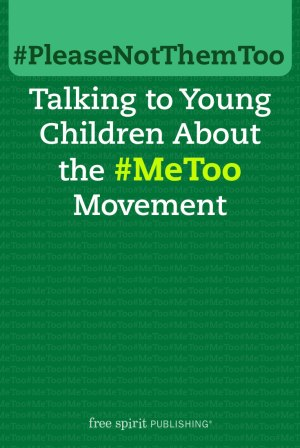#PleaseNotThemToo: Talking to Young Children About the #MeToo Movement