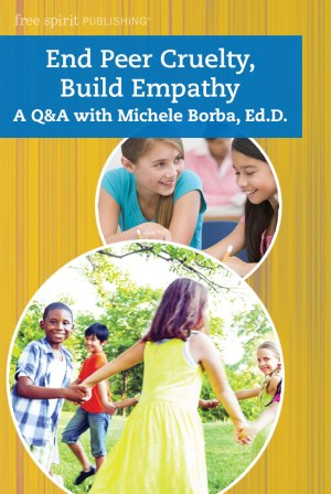 End Peer Cruelty, Build Empathy: A Q&A with Michele Borba, Ed.D.