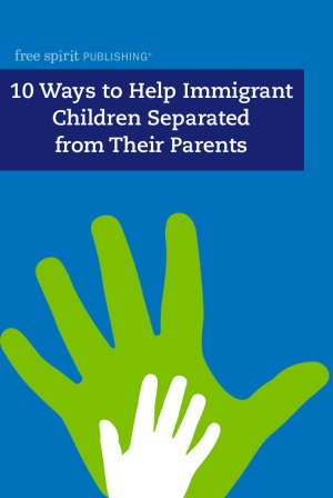 10 Ways to Help Immigrant Children Separated from Their Parents