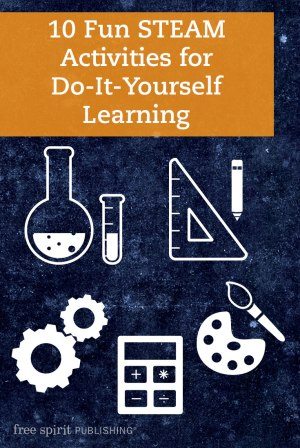 10 Fun STEAM Activities for Do-It-Yourself Learning