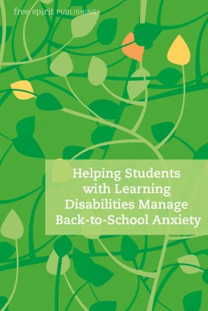 Helping Students with Learning Disabilities Manage Back-to-School Anxiety