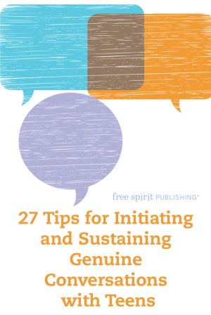 27 Tips for Initiating and Sustaining Genuine Conversations with Teens