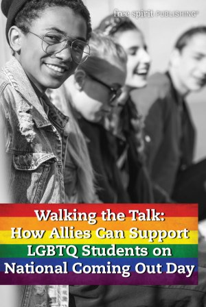 Walking the Talk: How Allies Can Support LQBTQ Students on National Coming Out Day