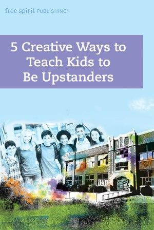 5 Creative Ways to Teach Kids to Be Upstanders