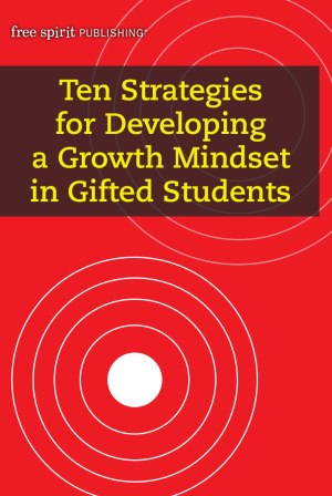 Ten Strategies for Developing a Growth Mindset in Gifted Students