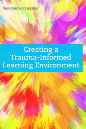 The Transformative Power Of Trauma >> Creating A Trauma Informed Learning Environment Free Spirit