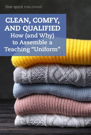 "Clean, Comfy, and Qualified: How (and Why) to Assemble a Teaching ""Uniform"""