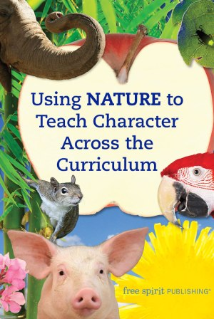 Using Nature to Teach Character Across the Curriculum