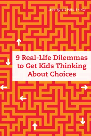 9 Real-Life Dilemmas to Get Kids Thinking About Choices