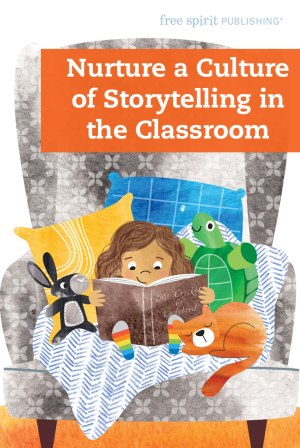 Nurture a Culture of Storytelling in the Classroom